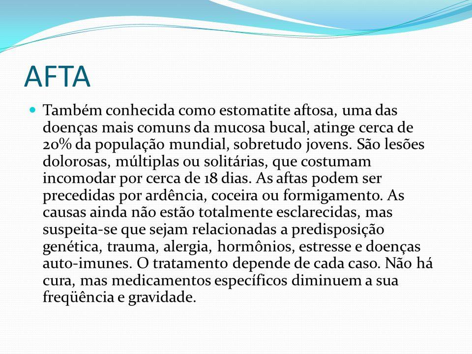 AFTA Também conhecida como estomatite aftosa, uma das doenças mais comuns da mucosa bucal, atinge cerca de 20% da população mundial, sobretudo jovens.