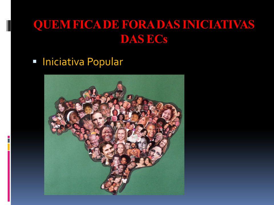 QUEM FICA DE FORA DAS INICIATIVAS DAS ECs  Iniciativa Popular