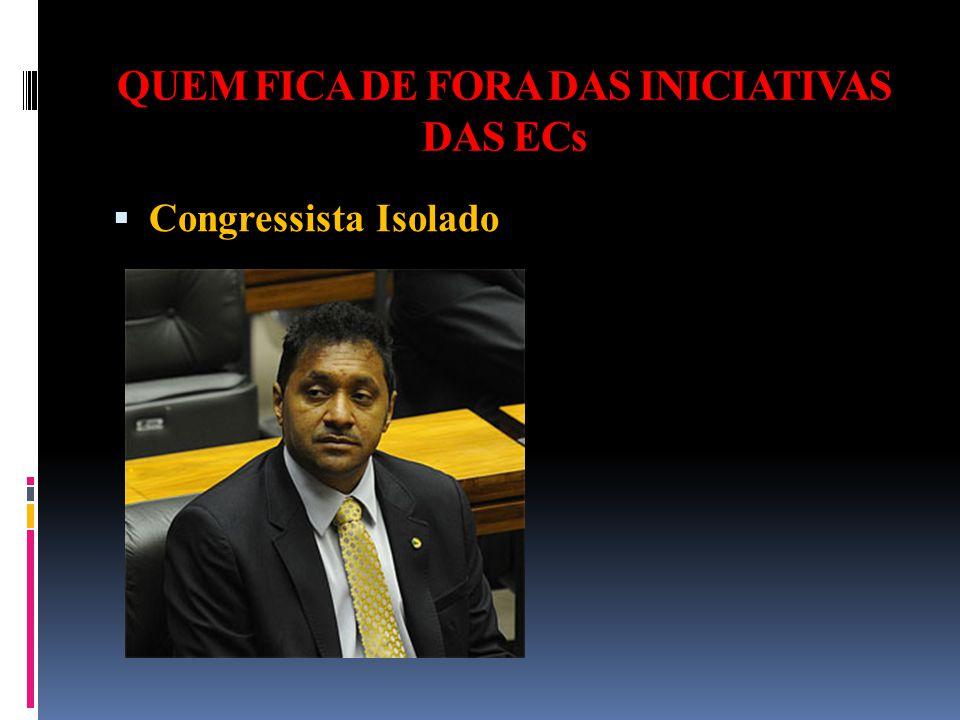 QUEM FICA DE FORA DAS INICIATIVAS DAS ECs  Congressista Isolado