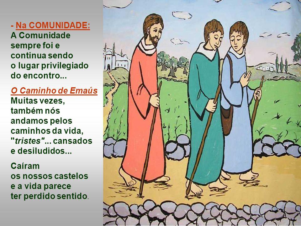 - Na PALAVRA DE DEUS, escutada, meditada, partilhada, acolhida, Jesus nos indica caminhos, nos aponta novas perspectivas, nos dá a coragem de continua