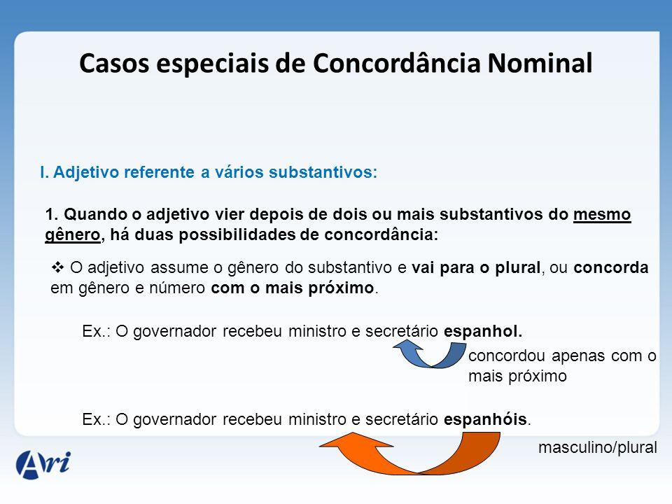 Casos especiais de Concordância Nominal I. Adjetivo referente a vários substantivos: 1. Quando o adjetivo vier depois de dois ou mais substantivos do