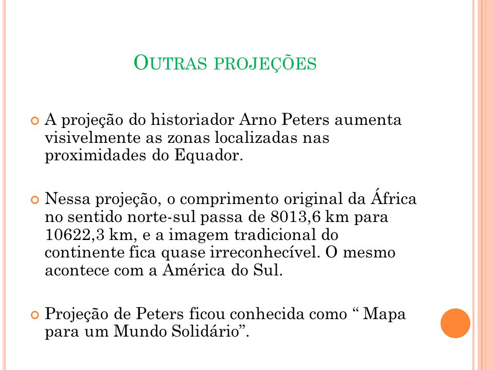 O UTRAS PROJEÇÕES A projeção do historiador Arno Peters aumenta visivelmente as zonas localizadas nas proximidades do Equador.