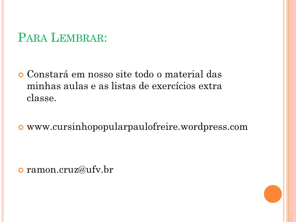 P ARA L EMBRAR : Constará em nosso site todo o material das minhas aulas e as listas de exercícios extra classe.