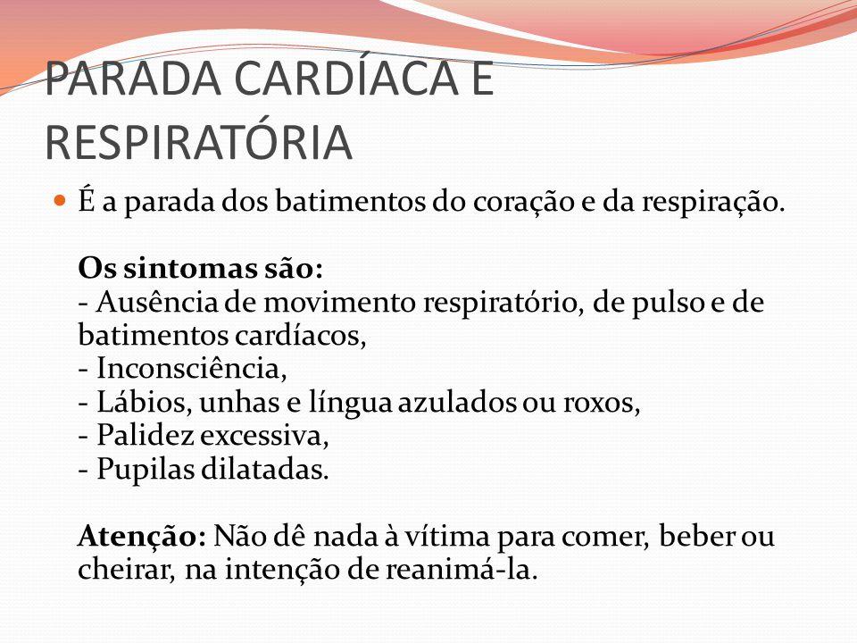PARADA CARDÍACA E RESPIRATÓRIA É a parada dos batimentos do coração e da respiração. Os sintomas são: - Ausência de movimento respiratório, de pulso e