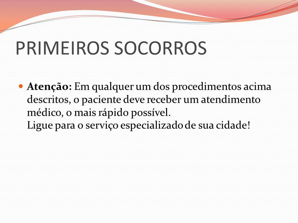 PRIMEIROS SOCORROS Atenção: Em qualquer um dos procedimentos acima descritos, o paciente deve receber um atendimento médico, o mais rápido possível. L