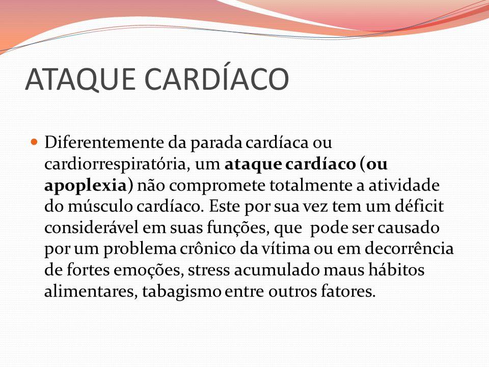 ATAQUE CARDÍACO Diferentemente da parada cardíaca ou cardiorrespiratória, um ataque cardíaco (ou apoplexia) não compromete totalmente a atividade do m