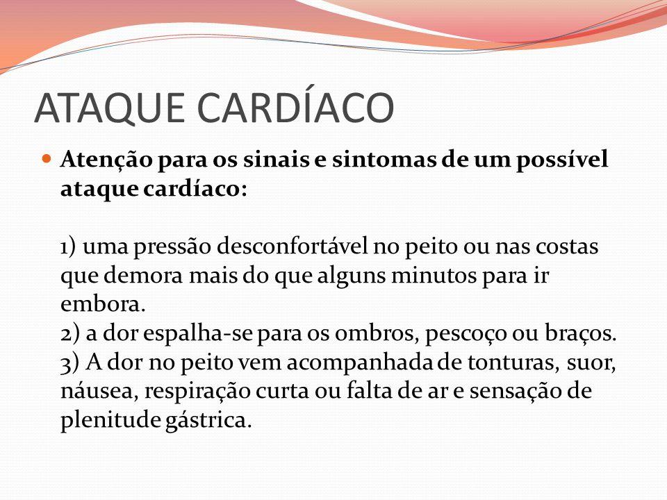 ATAQUE CARDÍACO Atenção para os sinais e sintomas de um possível ataque cardíaco: 1) uma pressão desconfortável no peito ou nas costas que demora mais