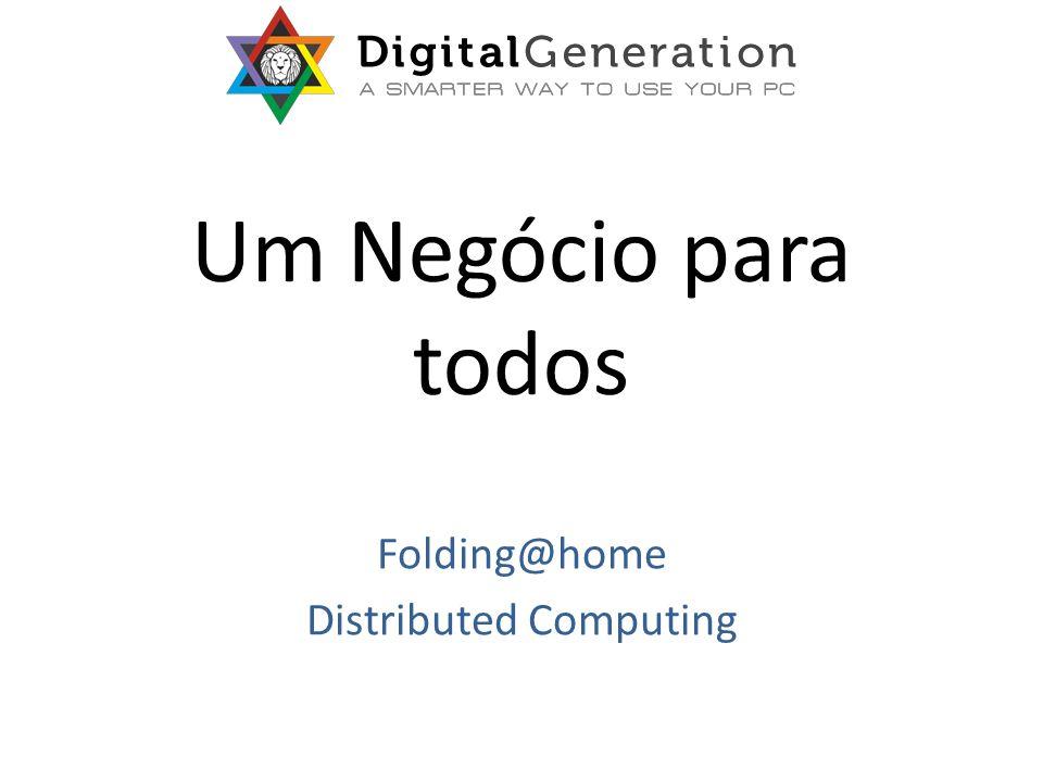 Um Negócio para todos Folding@home Distributed Computing