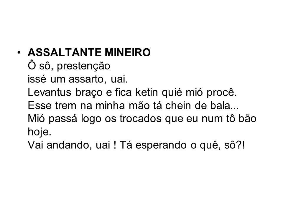 ASSALTANTE MINEIRO Ô sô, prestenção issé um assarto, uai.