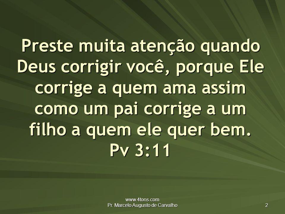 www.4tons.com Pr.Marcelo Augusto de Carvalho 13 Querer tornar-se bom já é ser bom.