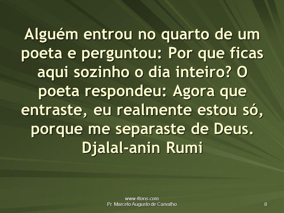 www.4tons.com Pr. Marcelo Augusto de Carvalho 19 O autor é Deus e a peça é a Vida! Anônimo