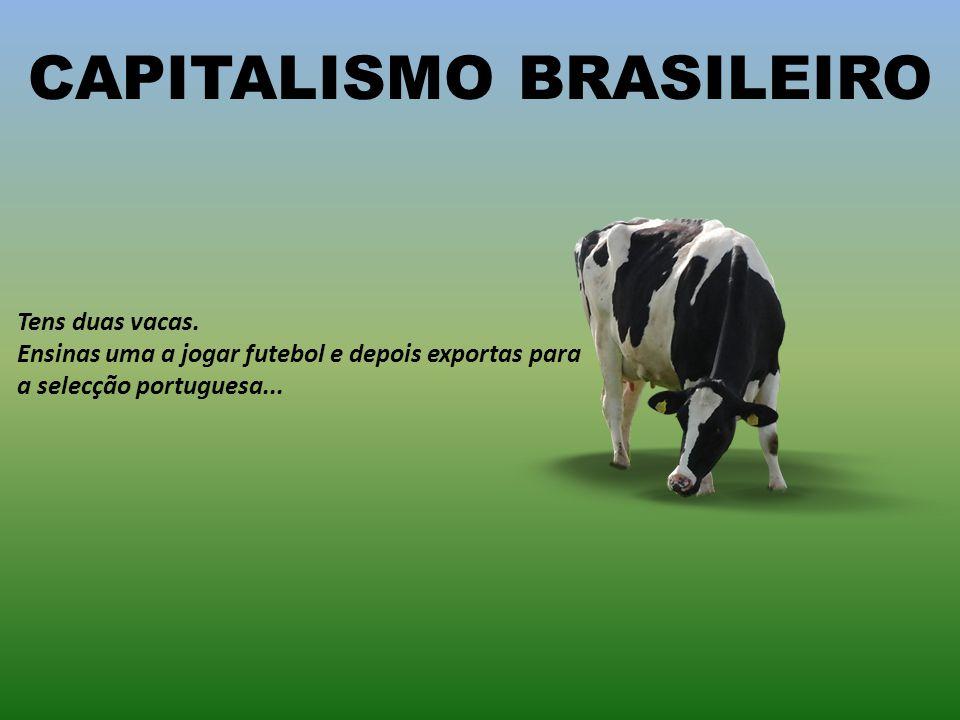 CAPITALISMO ESPANHOL Tens duas vacas que não valem a ponta dum corno. Sentes-te muito orgulhoso por achares ter as melhores vacas do mundo.