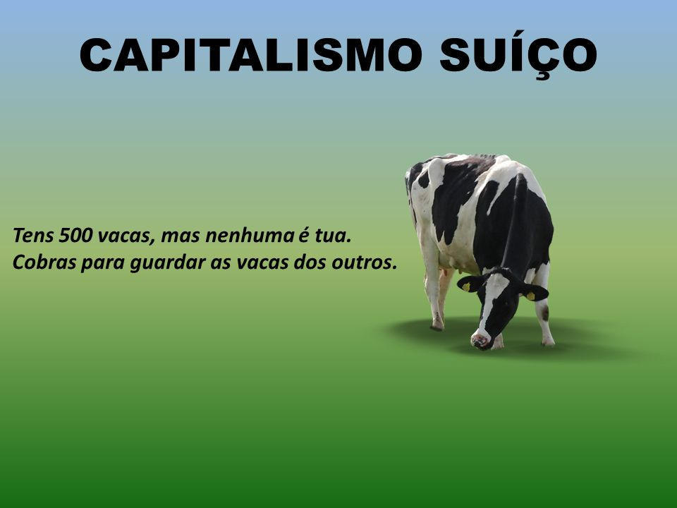 CAPITALISMO RUSSO Tens duas vacas. Contas e vês que afinal tens cinco. Conta novamente e vês que tens 42. Conta de novo e vês que tens 12 vacas. Paras