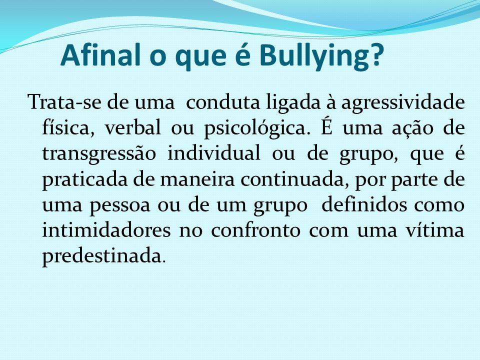Afinal o que é Bullying? Trata-se de uma conduta ligada à agressividade física, verbal ou psicológica. É uma ação de transgressão individual ou de gru