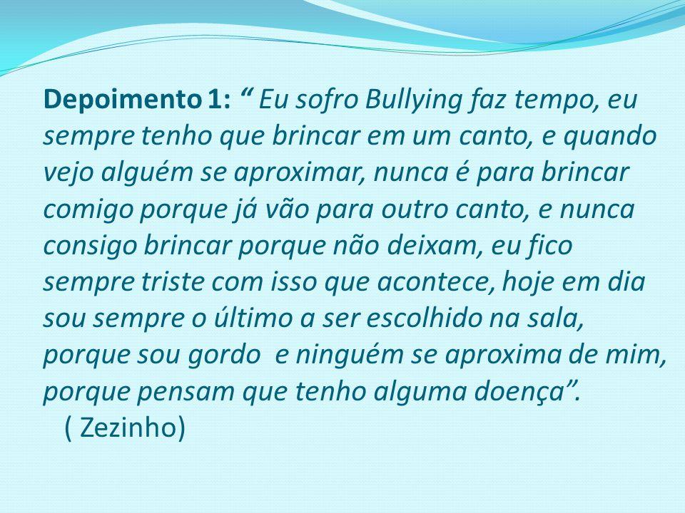 """Depoimento 1: """" Eu sofro Bullying faz tempo, eu sempre tenho que brincar em um canto, e quando vejo alguém se aproximar, nunca é para brincar comigo p"""