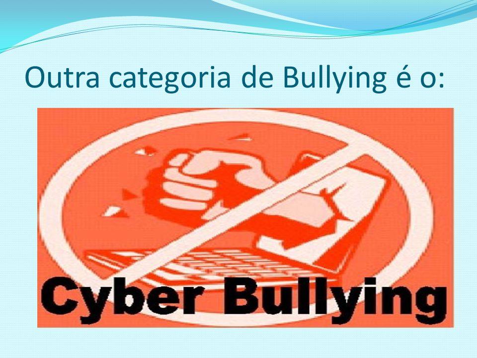 Outra categoria de Bullying é o:
