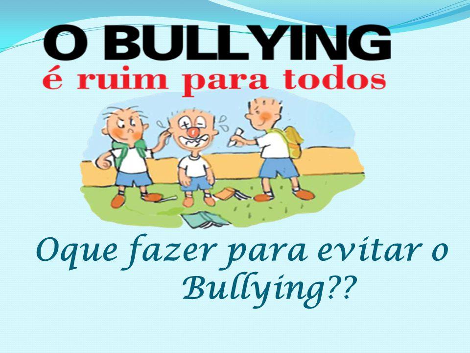 Oque fazer para evitar o Bullying??