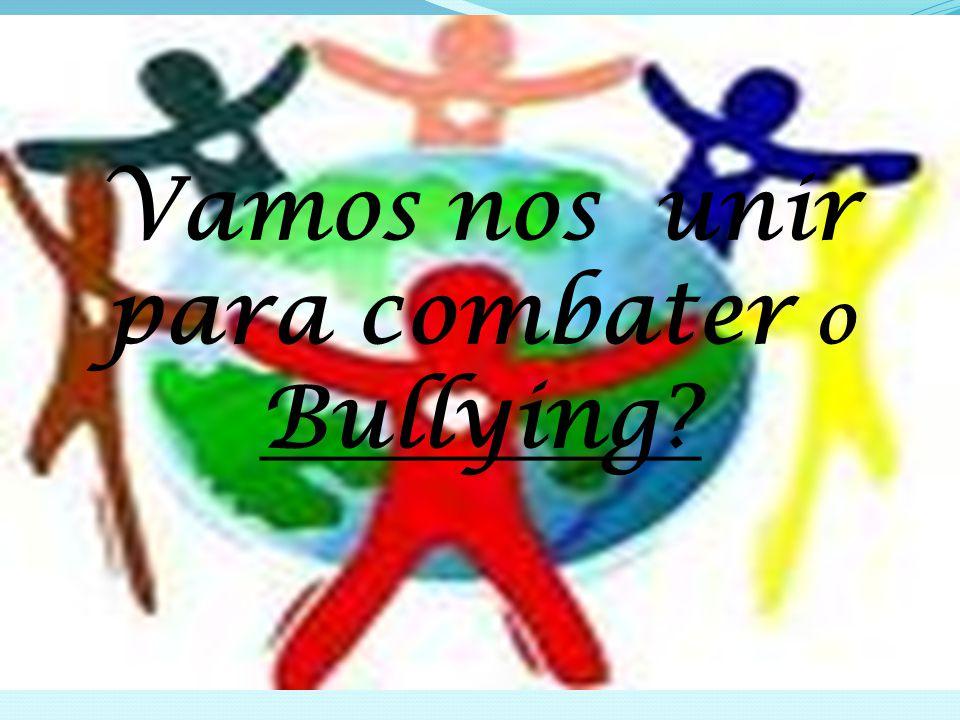 Vamos nos unir para combater o Bullying?