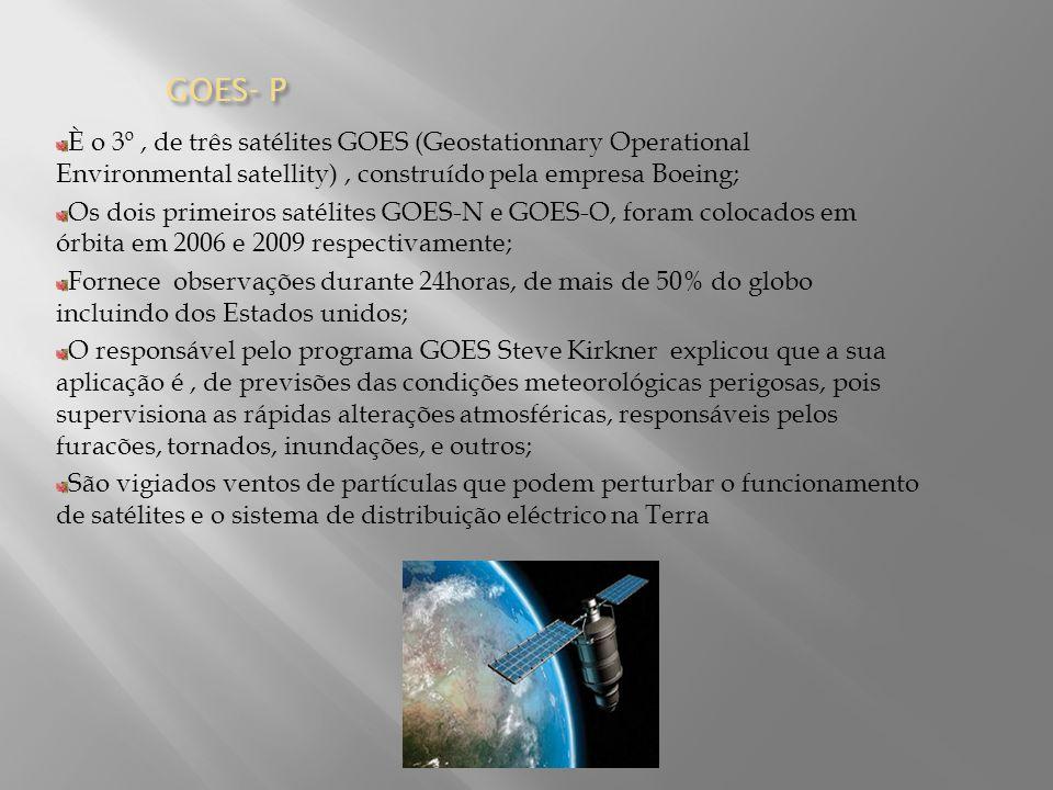 GOES-P Órbita terrestre geostacionário, encontrando-se a 35,780km da Terra, fornece dados, como imagens de alta definição em contínuo, sobre as condições meteorológicas; Dotado de um sistema de vigilância solar de raio-X (SXI) que permite ao Instituto Oceânico e atmosférico Norte Americano (NOAA) supervisionar as actividades do sol.