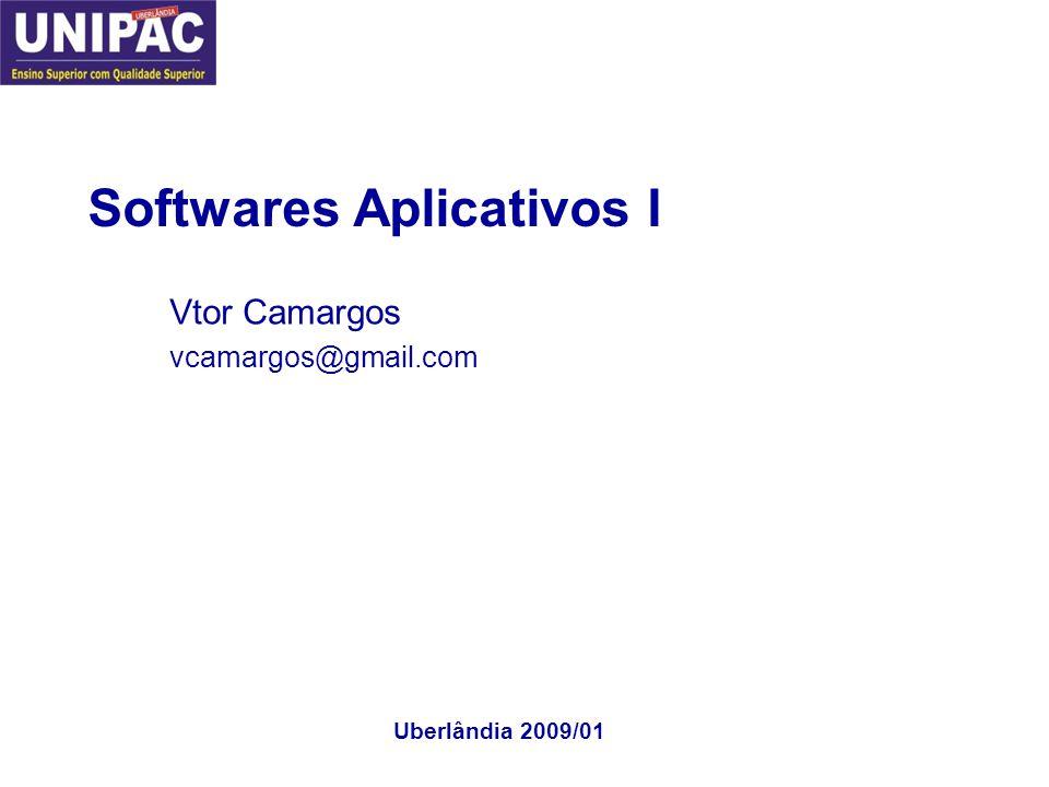 Softwares Aplicativos I Vtor Camargos vcamargos@gmail.com Uberlândia 2009/01
