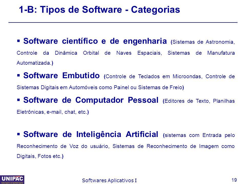 19 Softwares Aplicativos I 1-B: Tipos de Software - Categorias  Software científico e de engenharia (Sistemas de Astronomia, Controle da Dinâmica Orb