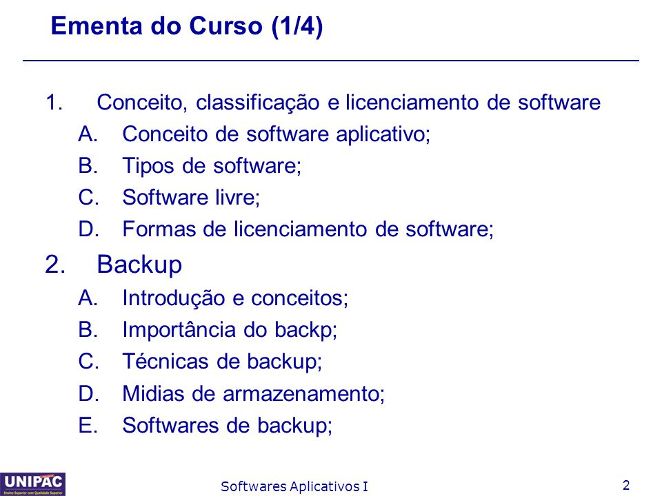 2 Softwares Aplicativos I Ementa do Curso (1/4) 1.Conceito, classificação e licenciamento de software A.Conceito de software aplicativo; B.Tipos de so