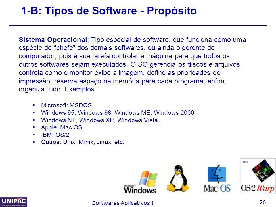 """20 Softwares Aplicativos I 1-B: Tipos de Software - Propósito Sistema Operacional: Tipo especial de software, que funciona como uma espécie de """"chefe"""""""
