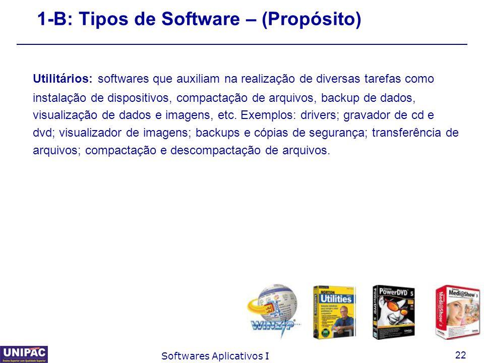 22 Softwares Aplicativos I 1-B: Tipos de Software – (Propósito) Utilitários: softwares que auxiliam na realização de diversas tarefas como instalação