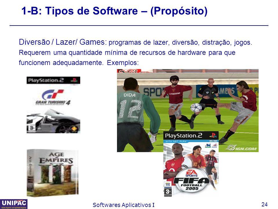 24 Softwares Aplicativos I 1-B: Tipos de Software – (Propósito) Diversão / Lazer/ Games: programas de lazer, diversão, distração, jogos. Requerem uma