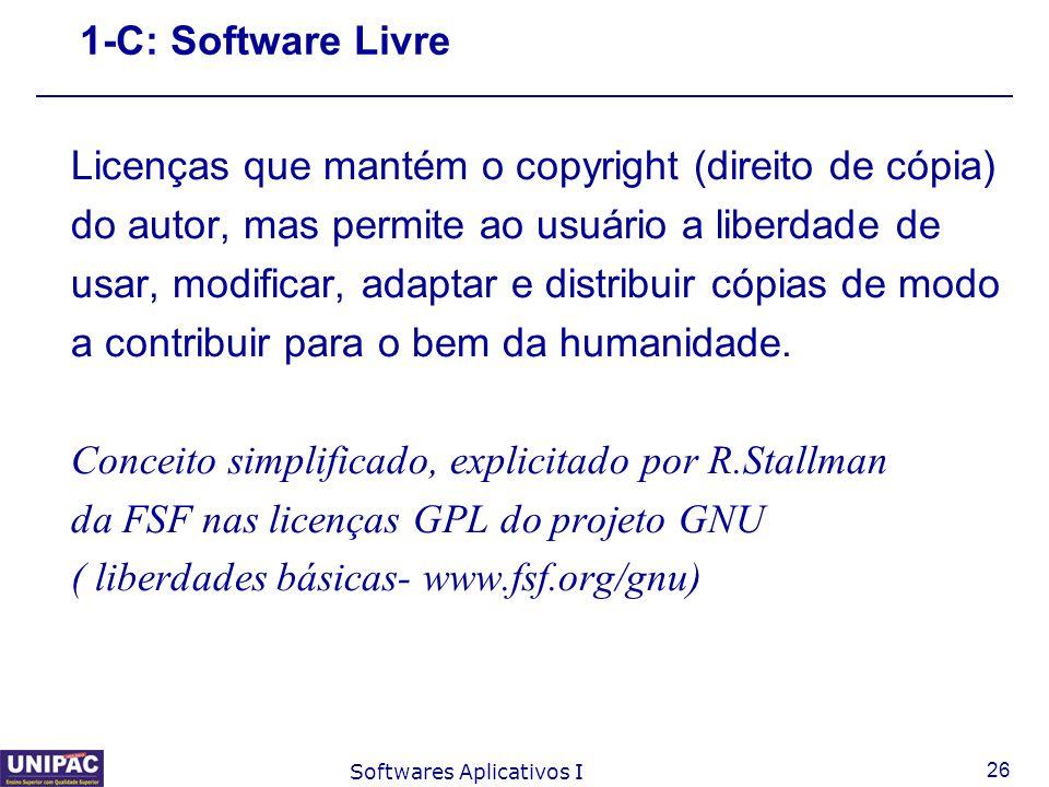 26 Softwares Aplicativos I 1-C: Software Livre Licenças que mantém o copyright (direito de cópia) do autor, mas permite ao usuário a liberdade de usar