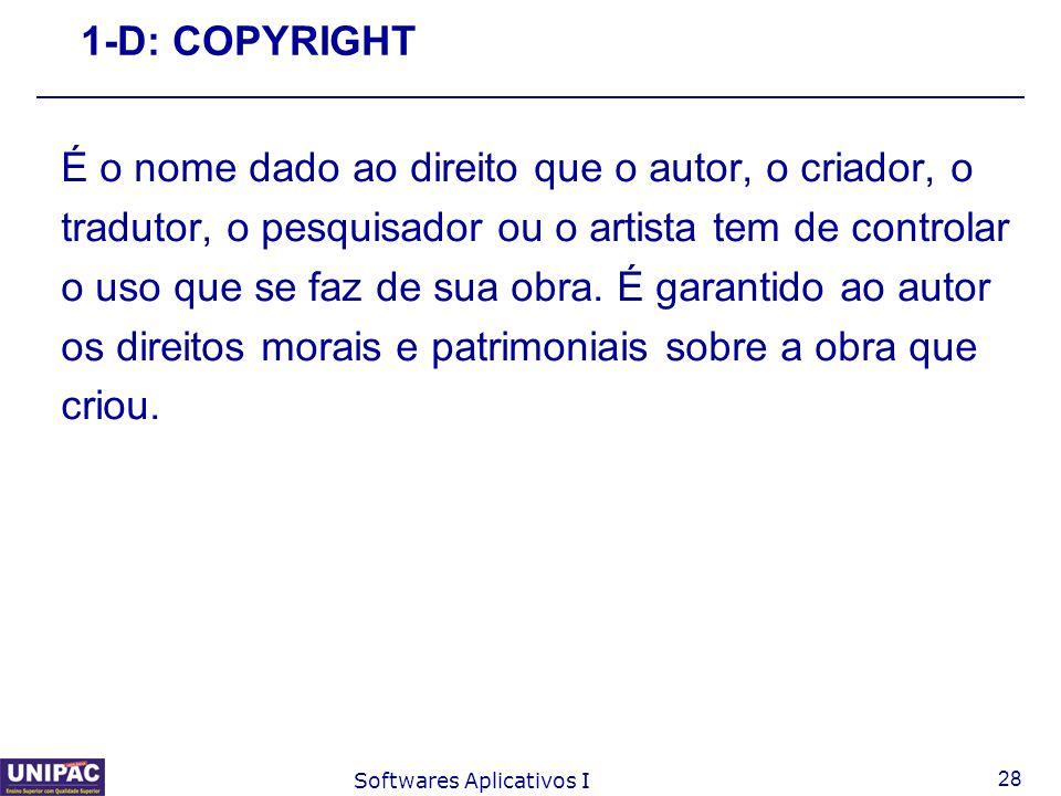 28 Softwares Aplicativos I 1-D: COPYRIGHT É o nome dado ao direito que o autor, o criador, o tradutor, o pesquisador ou o artista tem de controlar o u