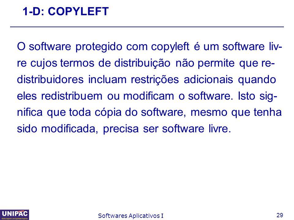 29 Softwares Aplicativos I 1-D: COPYLEFT O software protegido com copyleft é um software liv- re cujos termos de distribuição não permite que re- dist