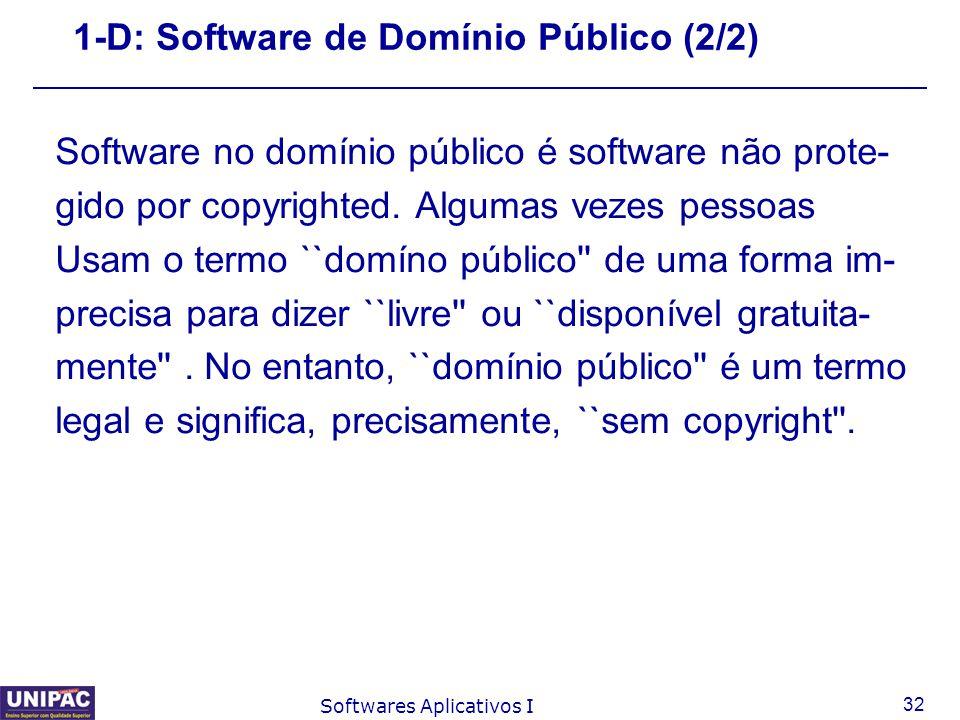 32 Softwares Aplicativos I 1-D: Software de Domínio Público (2/2) Software no domínio público é software não prote- gido por copyrighted. Algumas veze