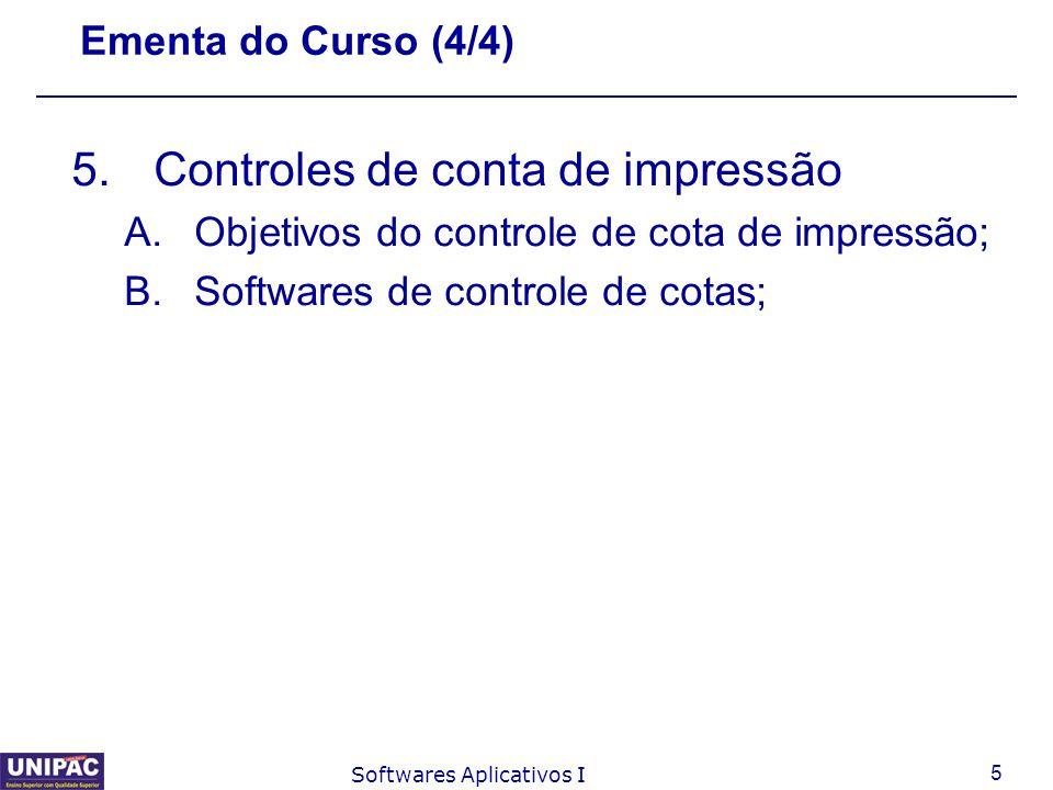 5 Softwares Aplicativos I Ementa do Curso (4/4) 5.Controles de conta de impressão A.Objetivos do controle de cota de impressão; B.Softwares de control