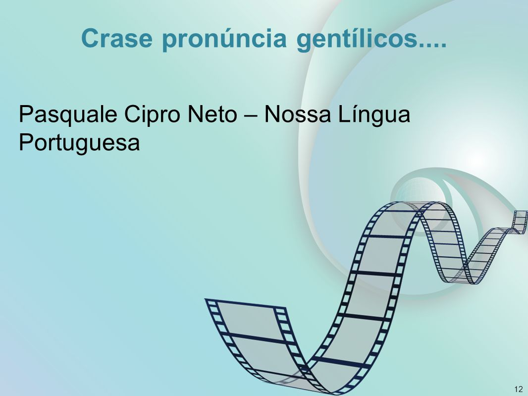 Crase pronúncia gentílicos.... Pasquale Cipro Neto – Nossa Língua Portuguesa 12