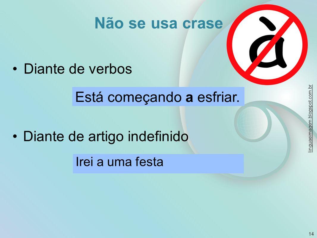 Não se usa crase 14 linguaeimagem.blogspot.com.br Está começando a esfriar. Irei a uma festa Diante de verbos Diante de artigo indefinido
