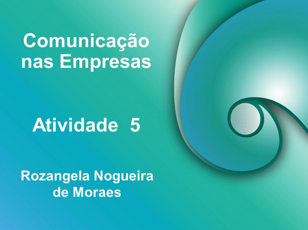 Comunicação nas Empresas Rozangela Nogueira de Moraes Atividade 5