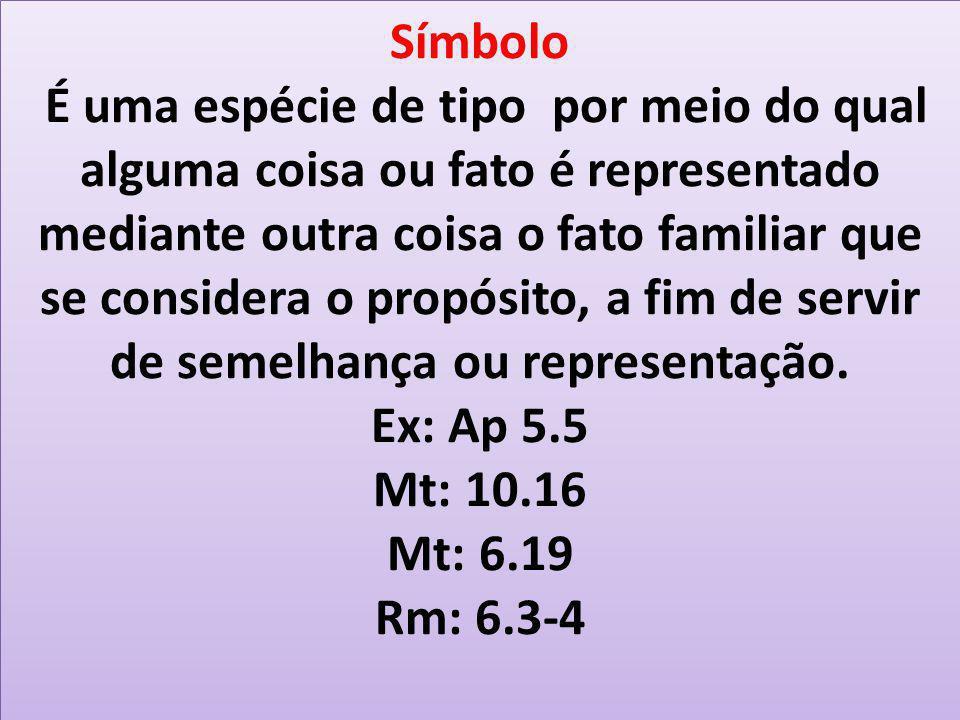 Símbolo É uma espécie de tipo por meio do qual alguma coisa ou fato é representado mediante outra coisa o fato familiar que se considera o propósito,