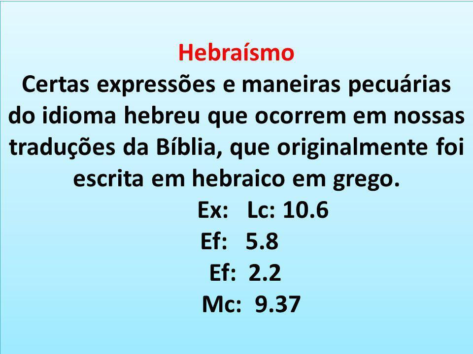 Hebraísmo Certas expressões e maneiras pecuárias do idioma hebreu que ocorrem em nossas traduções da Bíblia, que originalmente foi escrita em hebraico