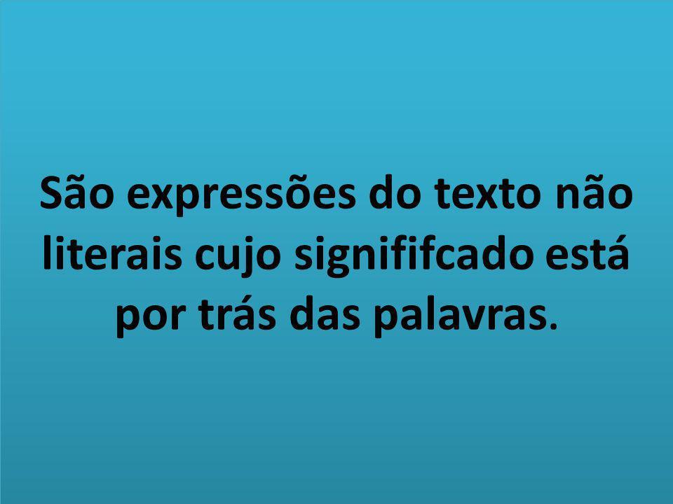 São expressões do texto não literais cujo signififcado está por trás das palavras.