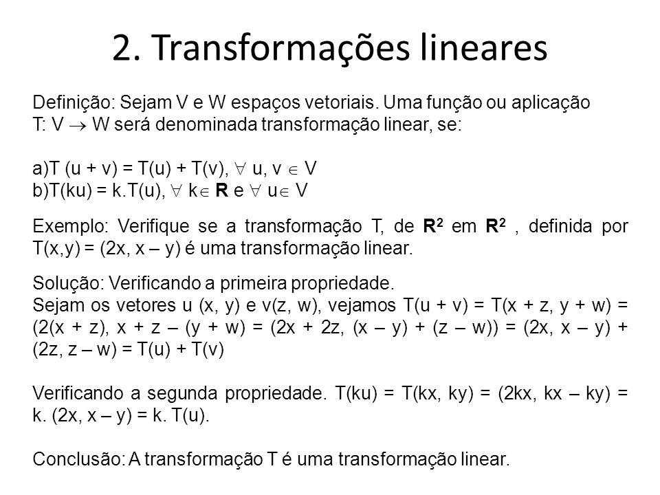 2. Transformações lineares Definição: Sejam V e W espaços vetoriais. Uma função ou aplicação T: V  W será denominada transformação linear, se: a)T (u