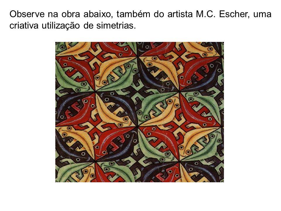 Observe na obra abaixo, também do artista M.C. Escher, uma criativa utilização de simetrias.