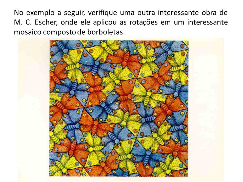 No exemplo a seguir, verifique uma outra interessante obra de M. C. Escher, onde ele aplicou as rotações em um interessante mosaico composto de borbol