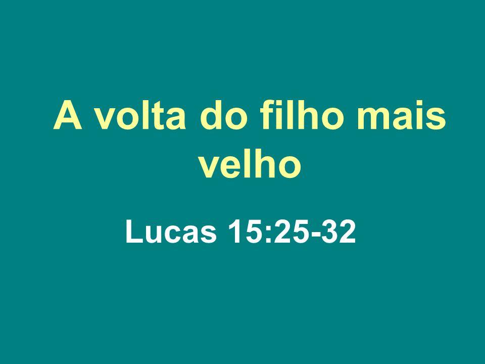 A volta do filho mais velho Lucas 15:25-32