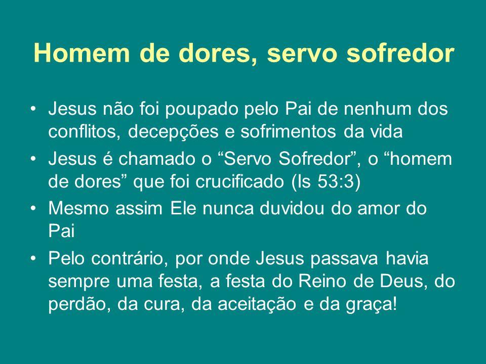 """Homem de dores, servo sofredor Jesus não foi poupado pelo Pai de nenhum dos conflitos, decepções e sofrimentos da vida Jesus é chamado o """"Servo Sofred"""