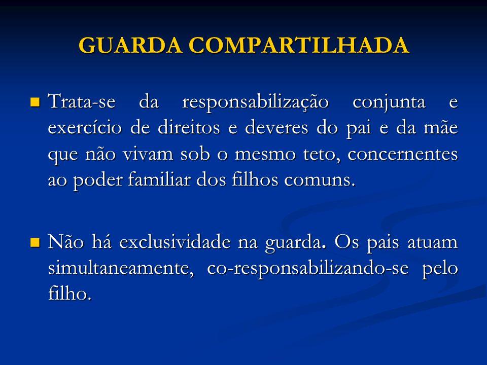 GUARDA COMPARTILHADA Trata-se da responsabilização conjunta e exercício de direitos e deveres do pai e da mãe que não vivam sob o mesmo teto, concerne