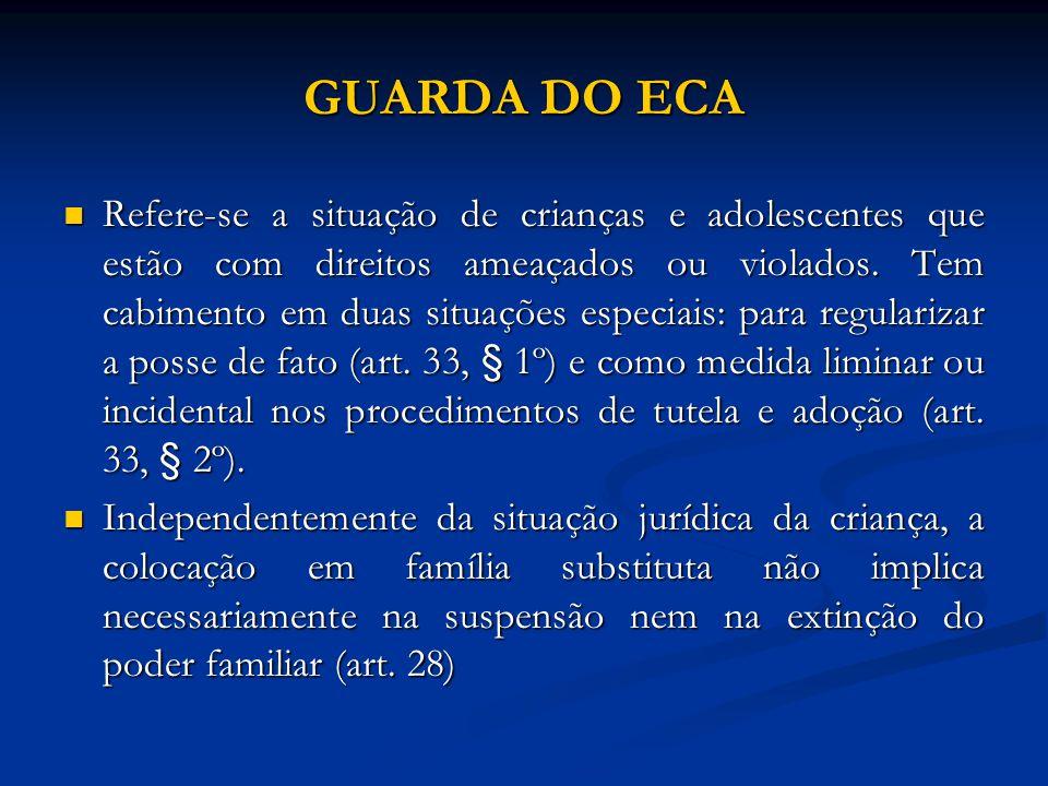 GUARDA DO ECA Refere-se a situação de crianças e adolescentes que estão com direitos ameaçados ou violados. Tem cabimento em duas situações especiais: