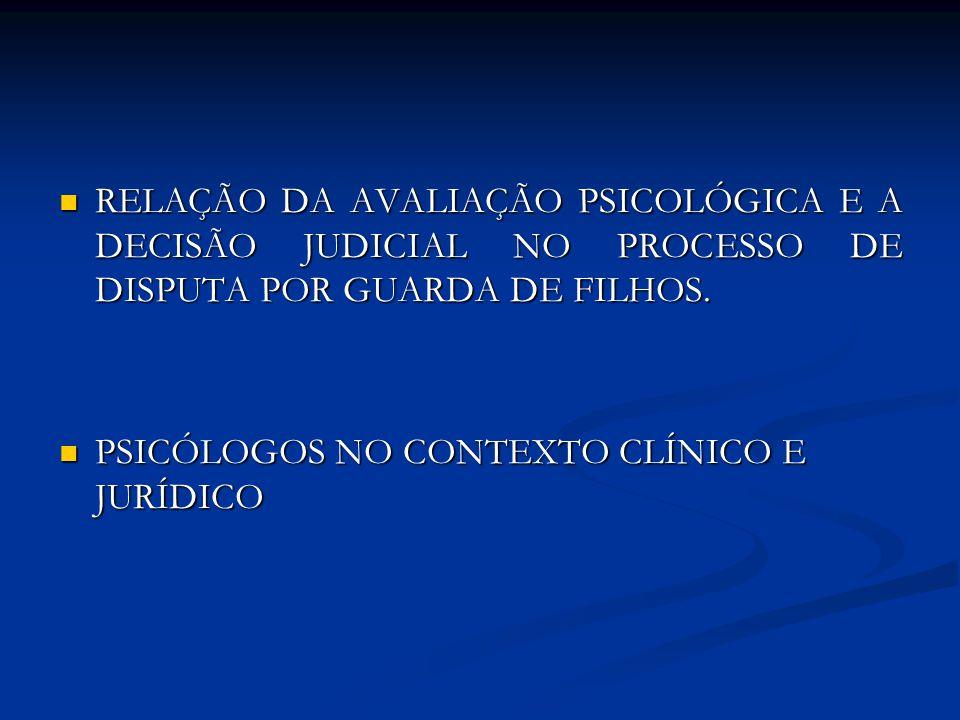 RELAÇÃO DA AVALIAÇÃO PSICOLÓGICA E A DECISÃO JUDICIAL NO PROCESSO DE DISPUTA POR GUARDA DE FILHOS. RELAÇÃO DA AVALIAÇÃO PSICOLÓGICA E A DECISÃO JUDICI