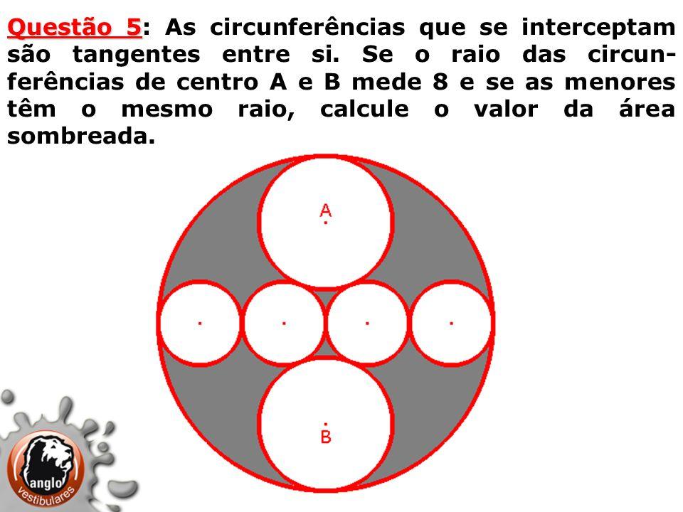 Questão 5 Questão 5: As circunferências que se interceptam são tangentes entre si. Se o raio das circun- ferências de centro A e B mede 8 e se as meno