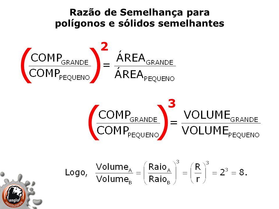 Razão de Semelhança para polígonos e sólidos semelhantes ( ) 2 3
